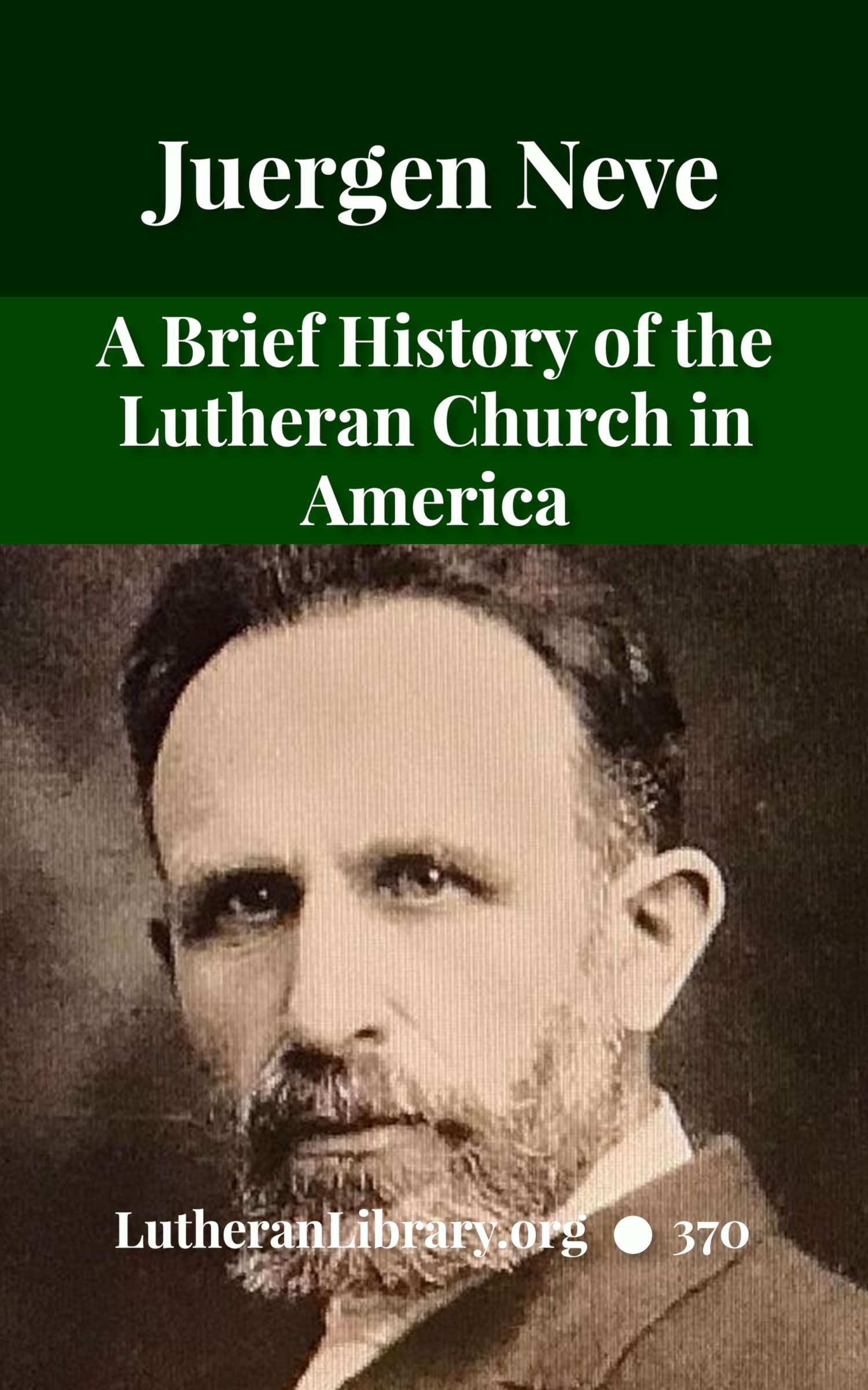 A Brief History of the Lutheran Church in America by Juergen Neve
